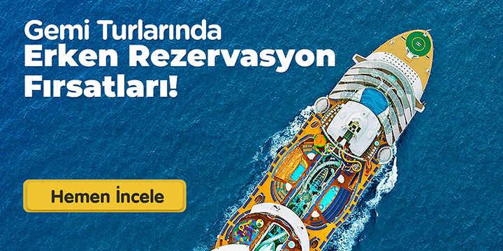 Gemi Turlarında Erken Rezervasyon Fırsatı!