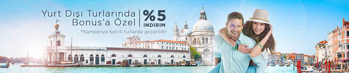 Bonus'a Özel Yurtdışı Turlarına Ekstra %5 İndirim Kampanyası!
